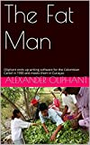 The Fat Man: Oliphant ends up writing software for the Colombian Cartel in 1990 and meets them in Curaçao (English Edition)